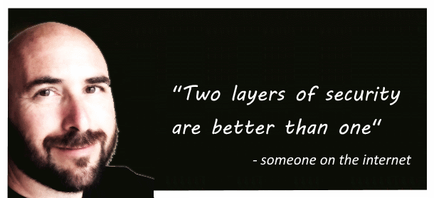 """Two layers of security are better than one"""