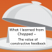 What I learned from Chopped – The value of constructive feedback