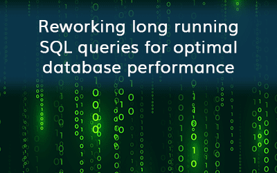 Reworking long running SQL queries for optimal database performance